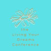 The Living Your Dreams Conference