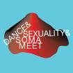 DANCE&SEXUALITY&SOMA MEET