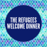 The Refugees Welcome Dinner