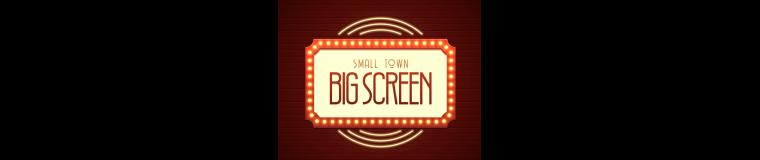 Small Town Big Screen