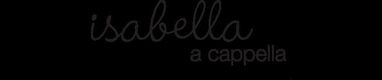 Isabella A Cappella