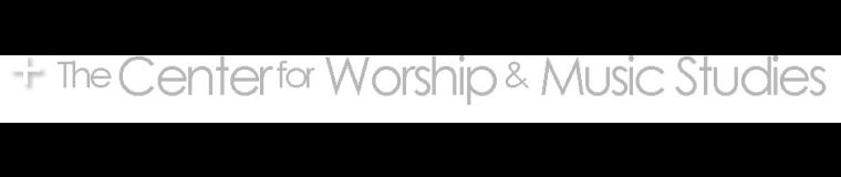 The Center for Worship & Music Studies