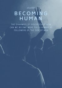 Becoming Human - Crucible Course image
