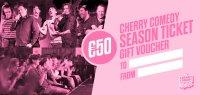 Cherry Comedy Season Ticket Gift Voucher - HALF PRICE image