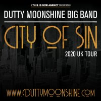 DUTTY MOONSHINE-CITY OF SIN-2020 UK TOUR image