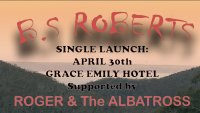 B.S Roberts - Single Launch w/ Roger and The Albatross - Grace Emily Hotel image