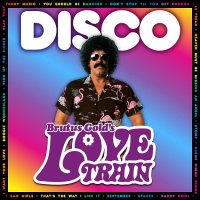 BRUTUS GOLDS-LOVE TRAIN--ULTIMATE -DISCO PARTY image